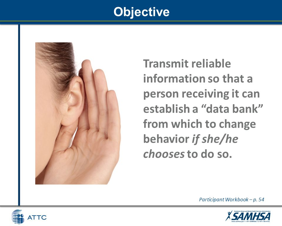 Objective Transmit reliable information so that a person receiving it can establish a data bank from which to change behavior if she/he chooses to do so.
