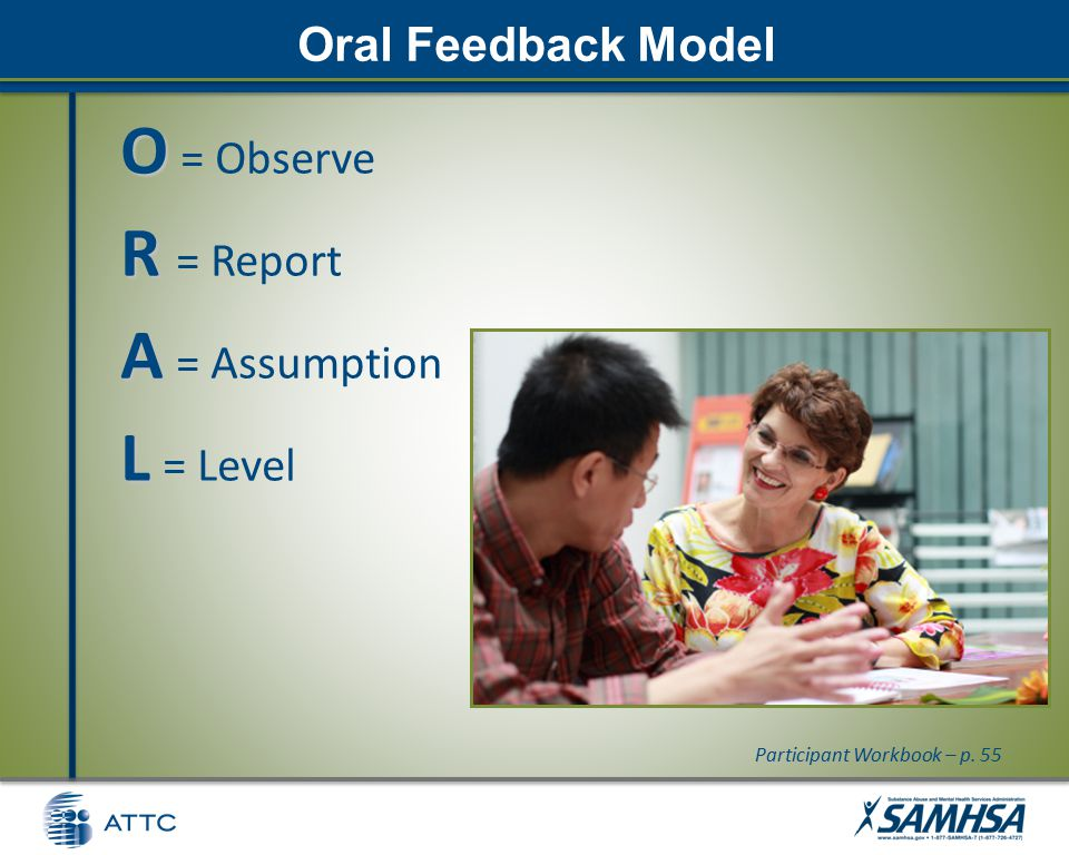 Oral Feedback Model O O = Observe R R = Report A A = Assumption L L = Level Participant Workbook – p.