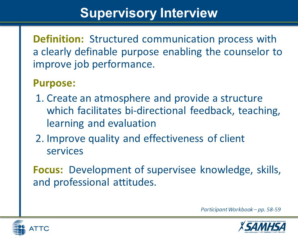 Supervisory Interview Definition: Structured communication process with a clearly definable purpose enabling the counselor to improve job performance.