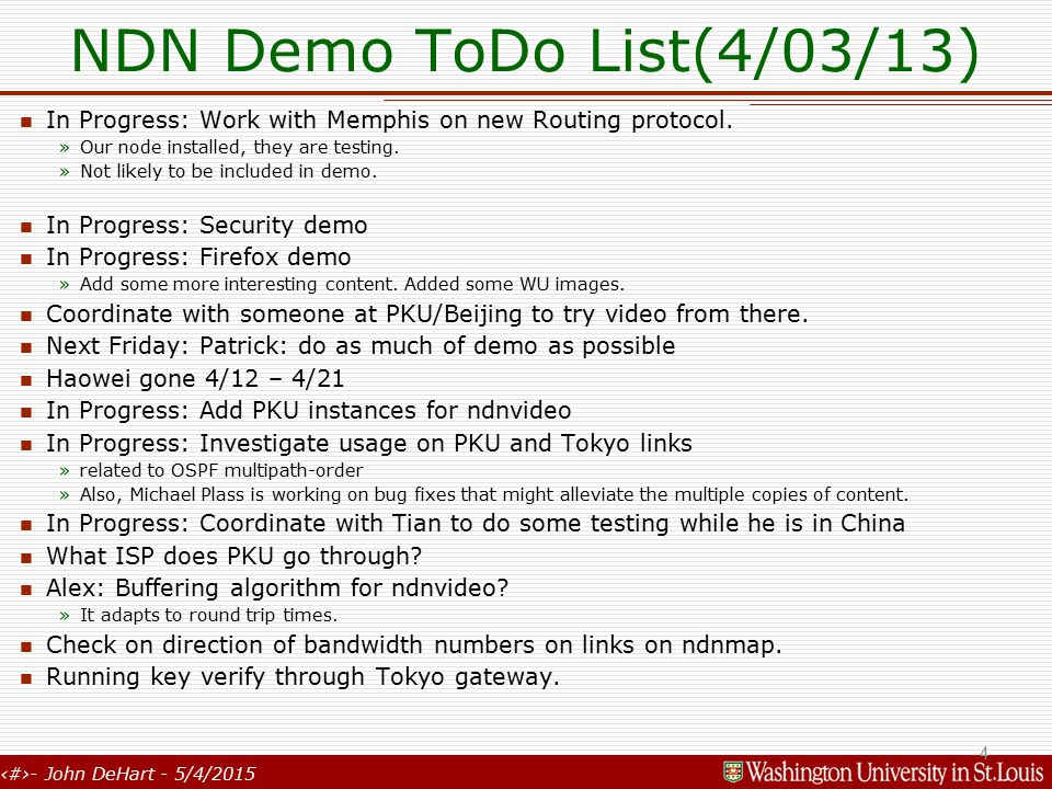 4- John DeHart - 5/4/2015 NDN Demo ToDo List(4/03/13) In Progress: Work with Memphis on new Routing protocol.