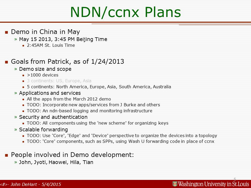 5- John DeHart - 5/4/2015 NDN/ccnx Plans Demo in China in May »May 15 2013, 3:45 PM Beijing Time 2:45AM St.