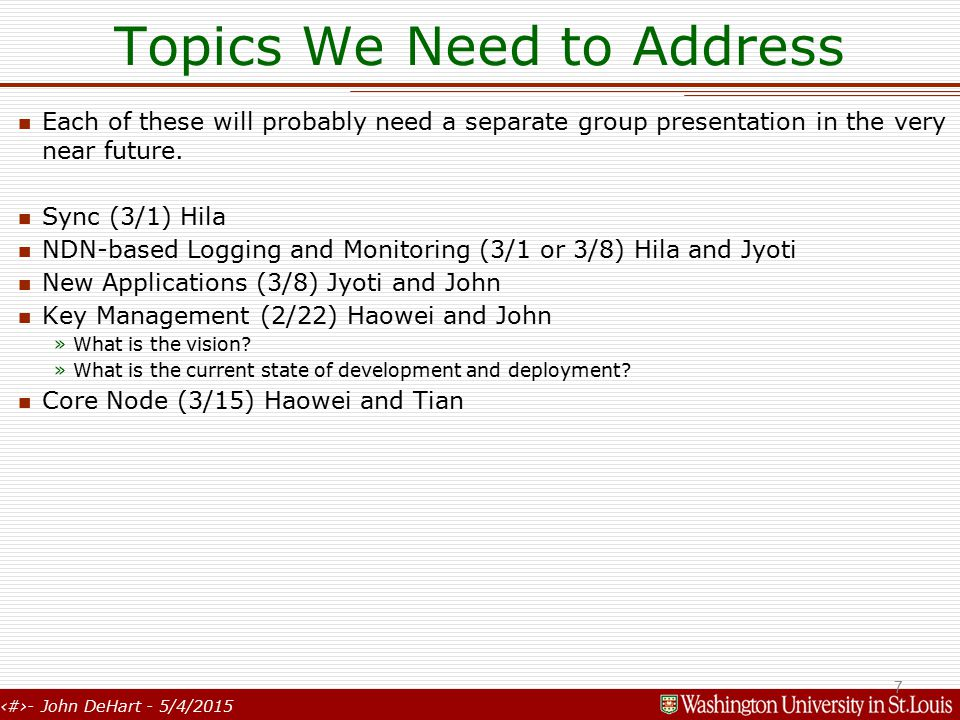 7- John DeHart - 5/4/2015 Topics We Need to Address Each of these will probably need a separate group presentation in the very near future.