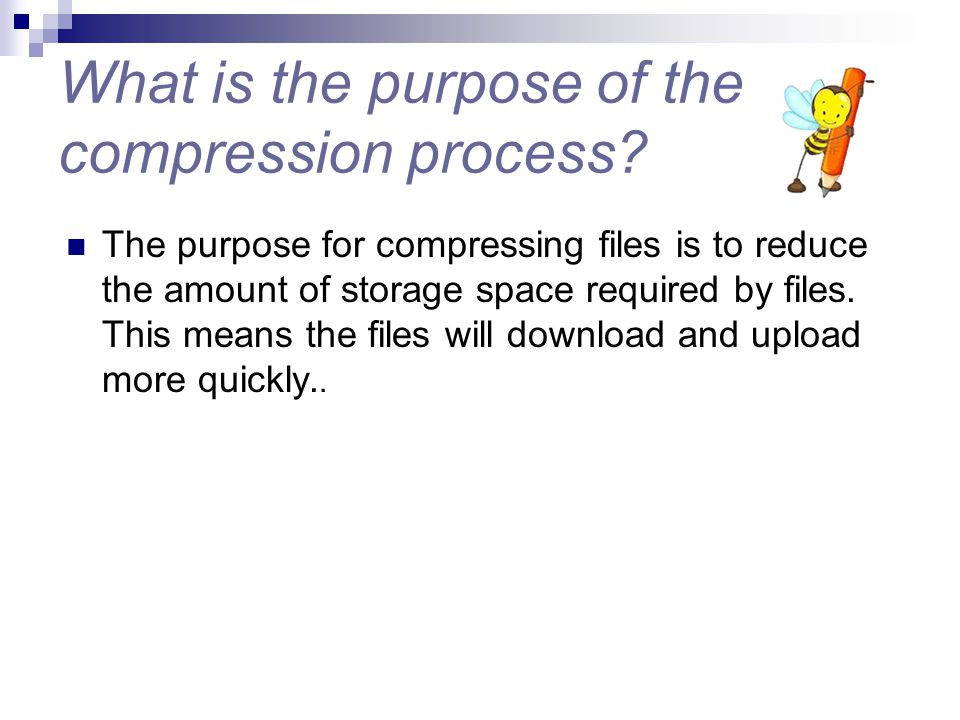 What is the purpose of the compression process? The purpose for compressing files is to reduce the amount of storage space required by files. This mea