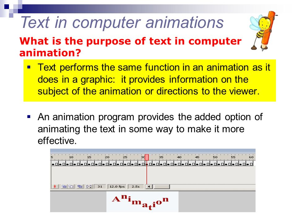  Text performs the same function in an animation as it does in a graphic: it provides information on the subject of the animation or directions to th
