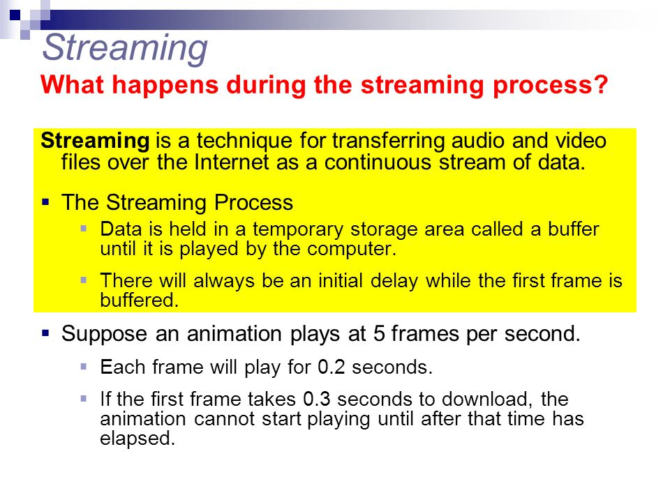 Streaming What happens during the streaming process? Streaming is a technique for transferring audio and video files over the Internet as a continuous