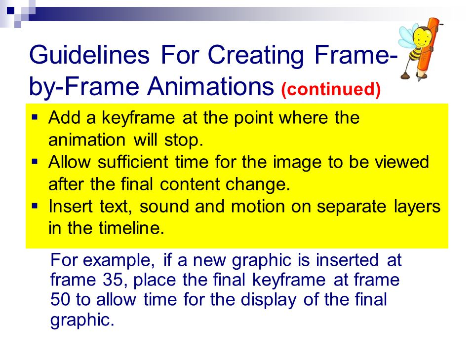 Add a keyframe at the point where the animation will stop.  Allow sufficient time for the image to be viewed after the final content change.  Inse
