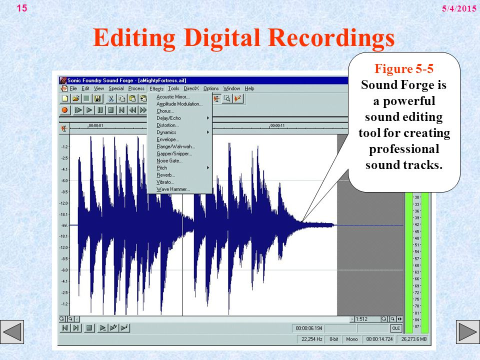 5/4/201515 Editing Digital Recordings Figure 5-5 Sound Forge is a powerful sound editing tool for creating professional sound tracks.