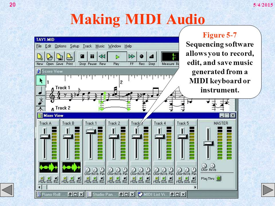 5/4/201520 Making MIDI Audio Figure 5-7 Sequencing software allows you to record, edit, and save music generated from a MIDI keyboard or instrument.