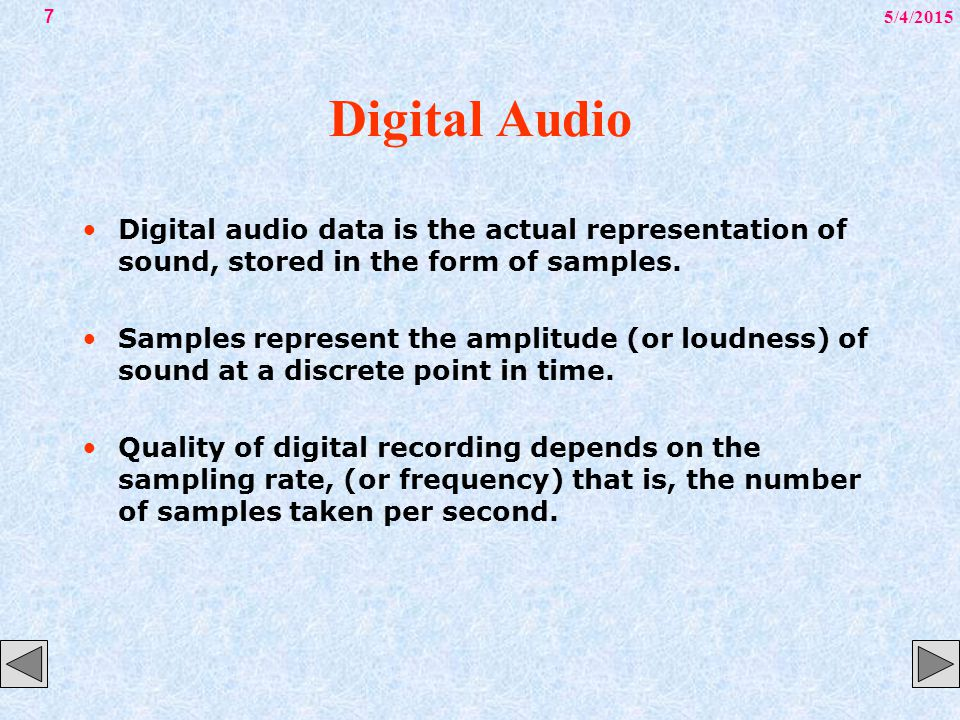 5/4/20157 Digital Audio Digital audio data is the actual representation of sound, stored in the form of samples. Samples represent the amplitude (or l