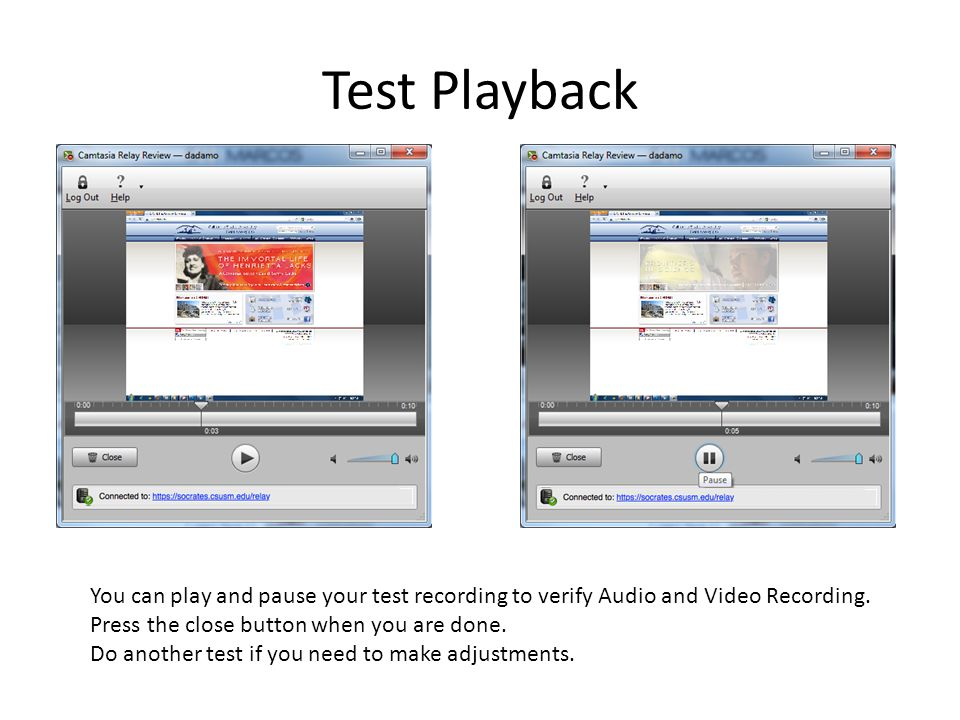 Test Playback You can play and pause your test recording to verify Audio and Video Recording.