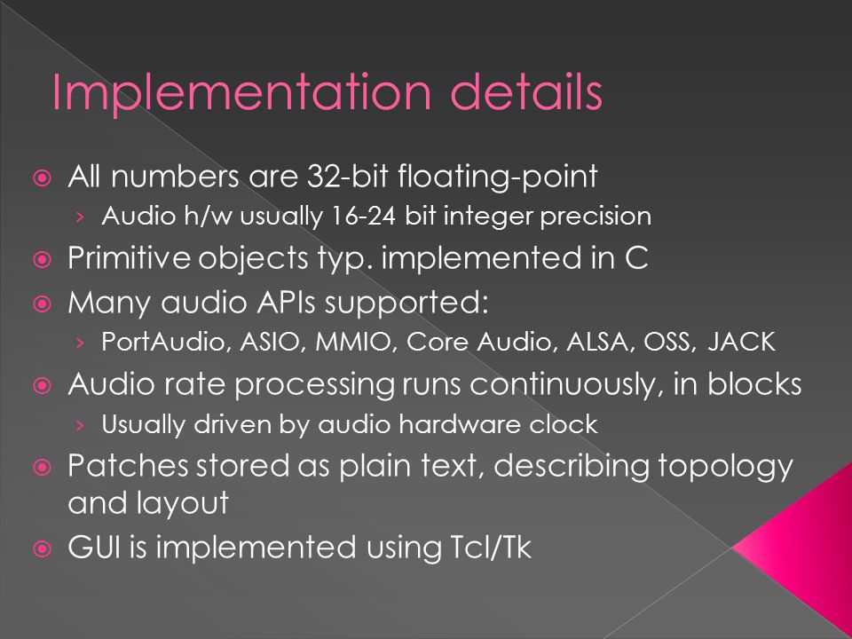 Implementation details  All numbers are 32-bit floating-point › Audio h/w usually 16-24 bit integer precision  Primitive objects typ.