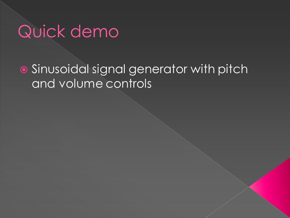 Quick demo  Sinusoidal signal generator with pitch and volume controls