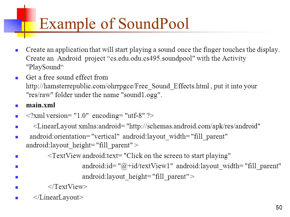 "50 Example of SoundPool Create an application that will start playing a sound once the finger touches the display. Create an Android project ""cs.edu.o"
