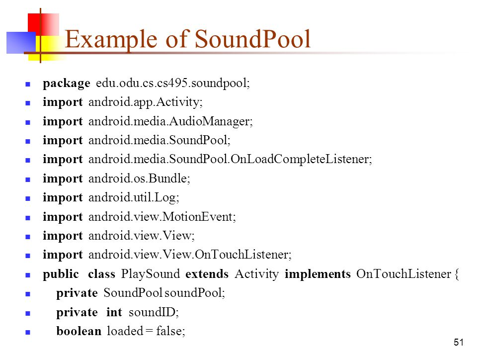 51 Example of SoundPool package edu.odu.cs.cs495.soundpool; import android.app.Activity; import android.media.AudioManager; import android.media.Sound