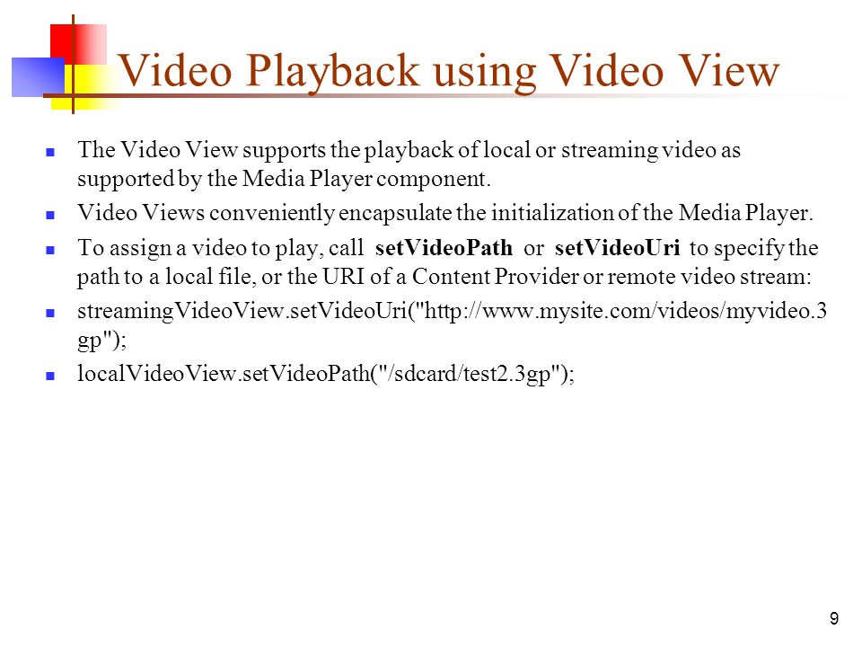 10 Video Playback using Video View Control playback using the start, stopPlayback, pause, and seekTo methods.