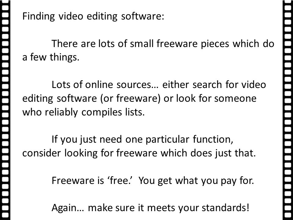 Finding video editing software: There are lots of small freeware pieces which do a few things.