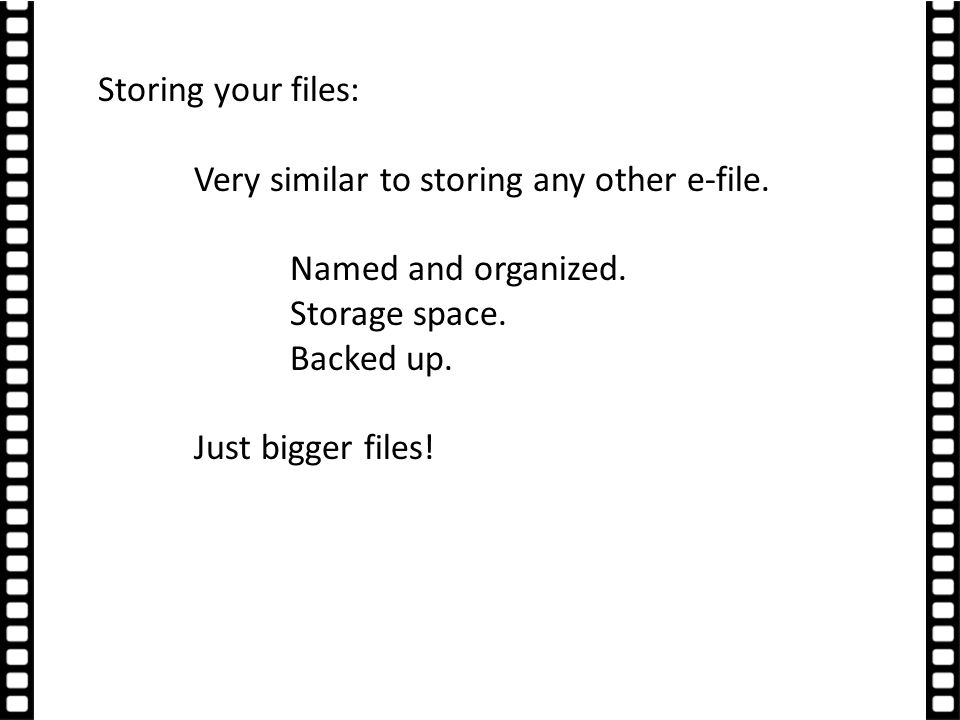 Storing your files: Very similar to storing any other e-file.