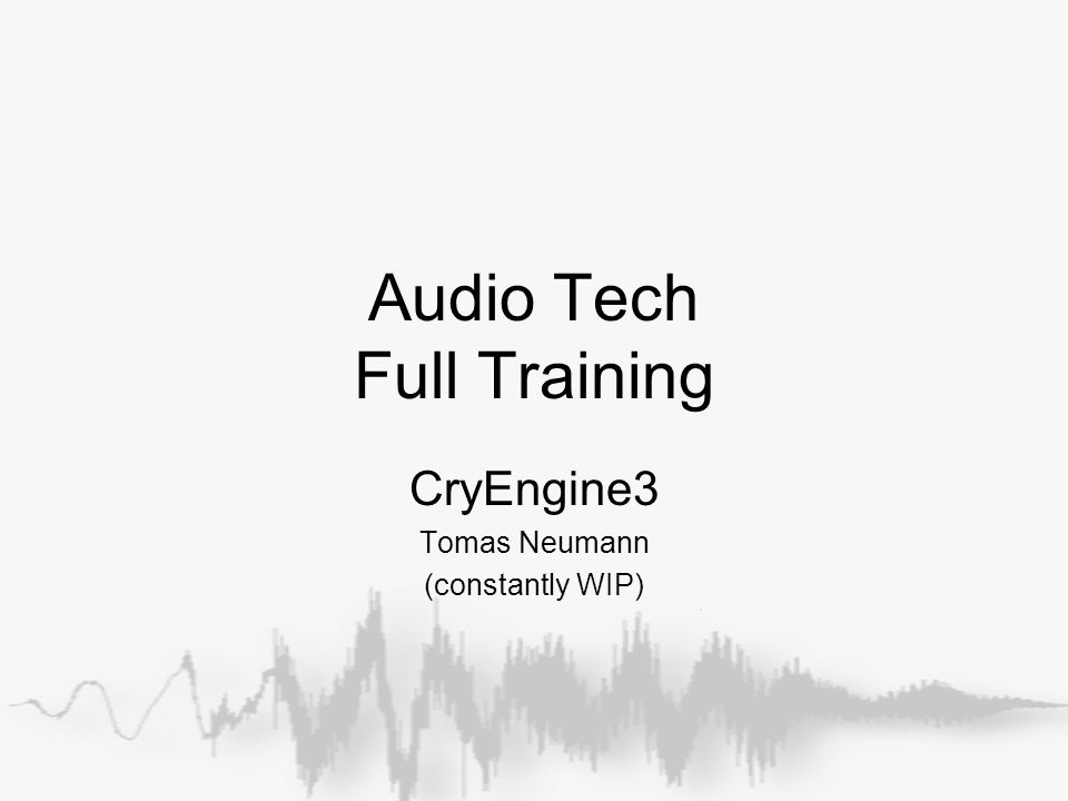 Audio Tech Full Training CryEngine3 Tomas Neumann (constantly WIP)