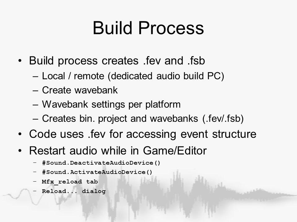 Build Process Build process creates.fev and.fsb –Local / remote (dedicated audio build PC) –Create wavebank –Wavebank settings per platform –Creates b