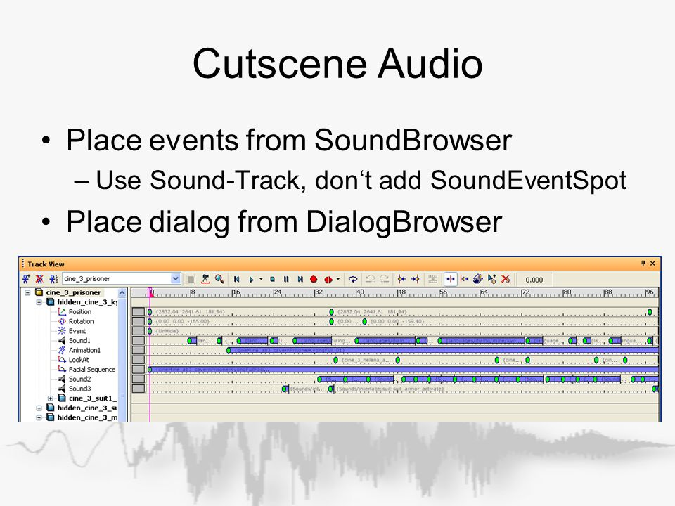 Cutscene Audio Place events from SoundBrowser –Use Sound-Track, don't add SoundEventSpot Place dialog from DialogBrowser