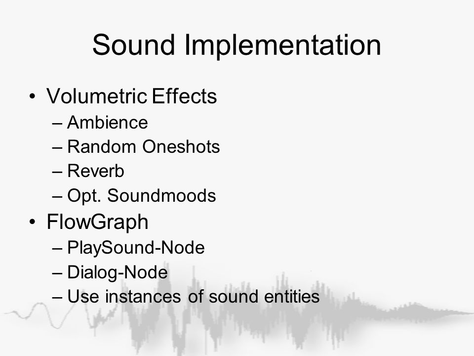 Sound Implementation Volumetric Effects –Ambience –Random Oneshots –Reverb –Opt.