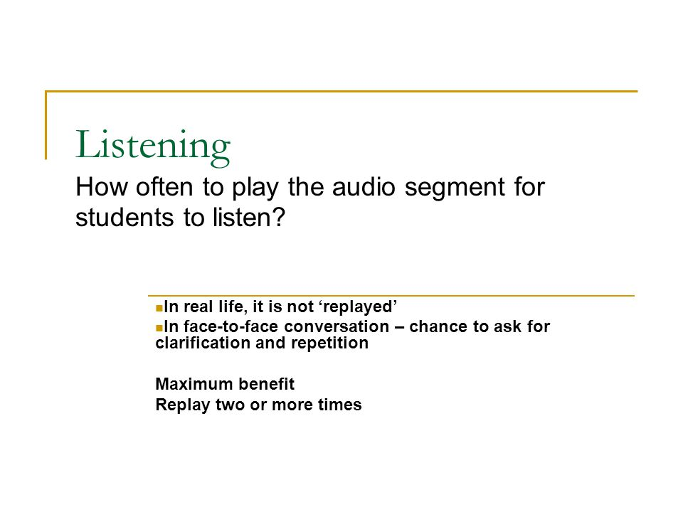 Listening How often to play the audio segment for students to listen.
