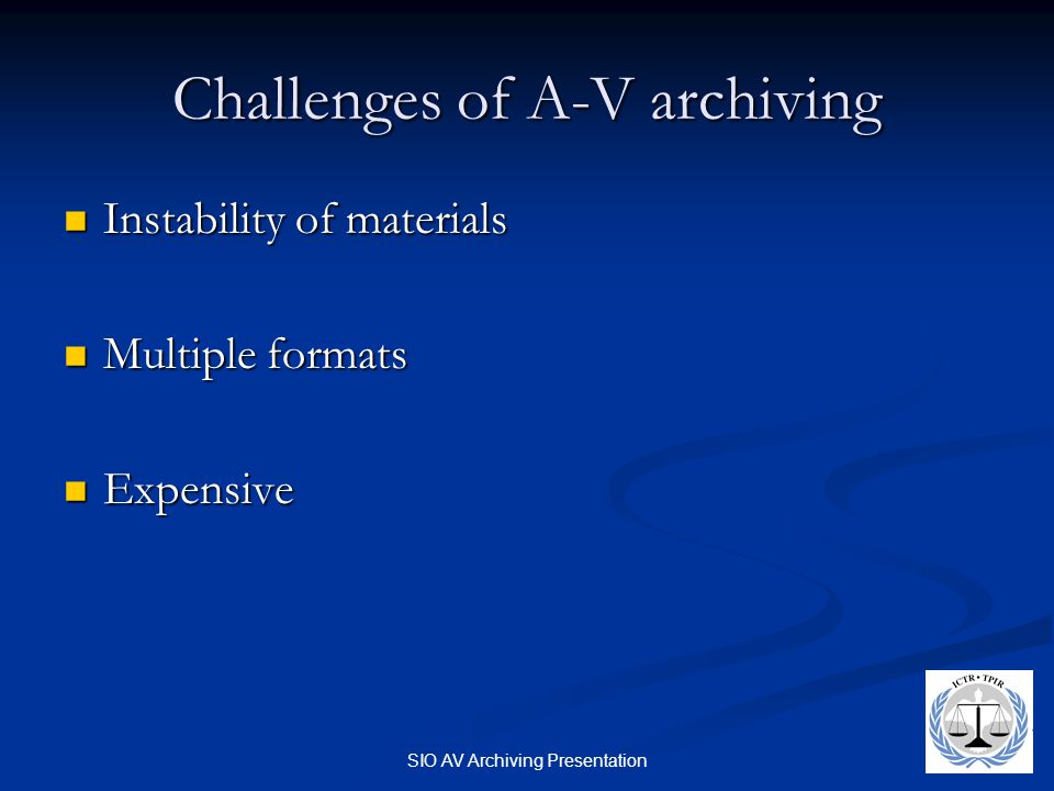 SIO AV Archiving Presentation Challenges of A-V archiving Instability of materials Instability of materials Multiple formats Multiple formats Expensive Expensive