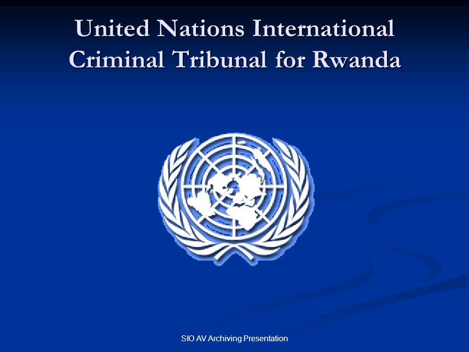 SIO AV Archiving Presentation United Nations International Criminal Tribunal for Rwanda