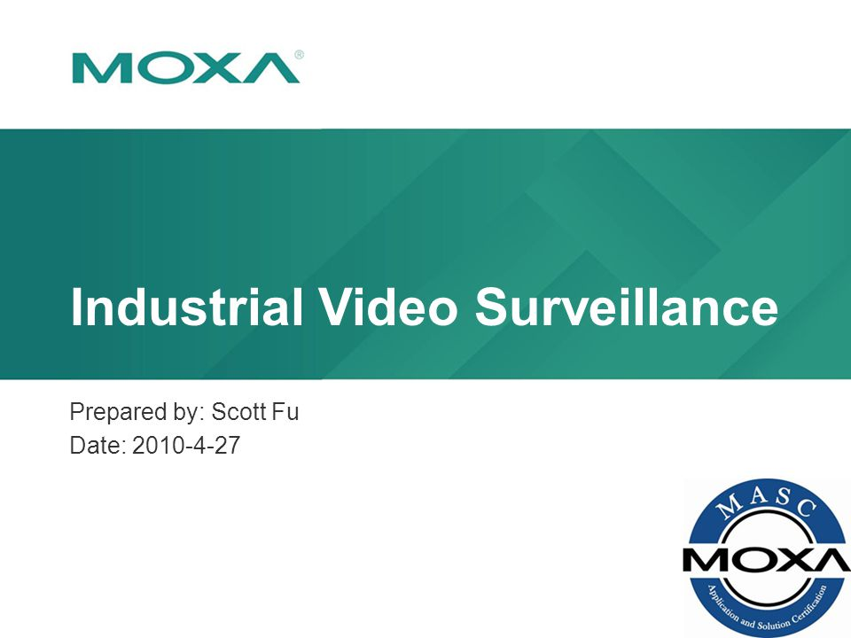 Confidential Industrial Video Surveillance Prepared by: Scott Fu Date: 2010-4-27