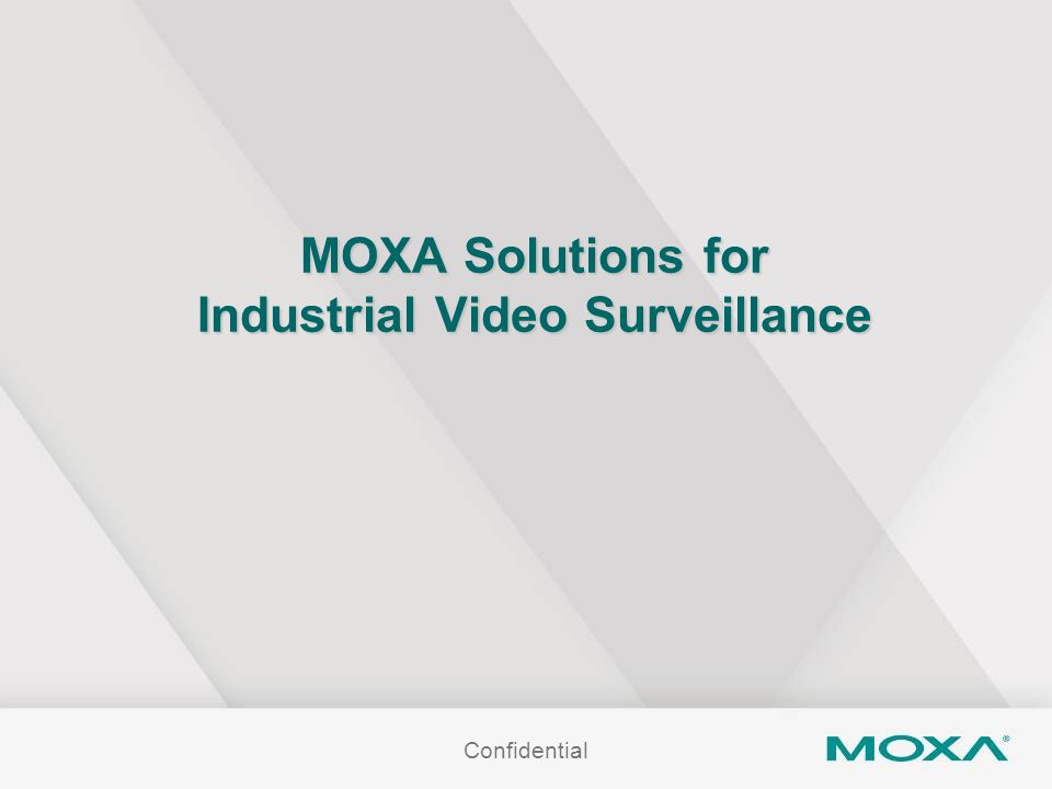 Confidential MOXA Solutions for Industrial Video Surveillance