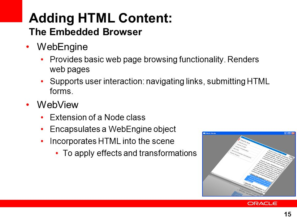 15 Adding HTML Content: The Embedded Browser WebEngine Provides basic web page browsing functionality.