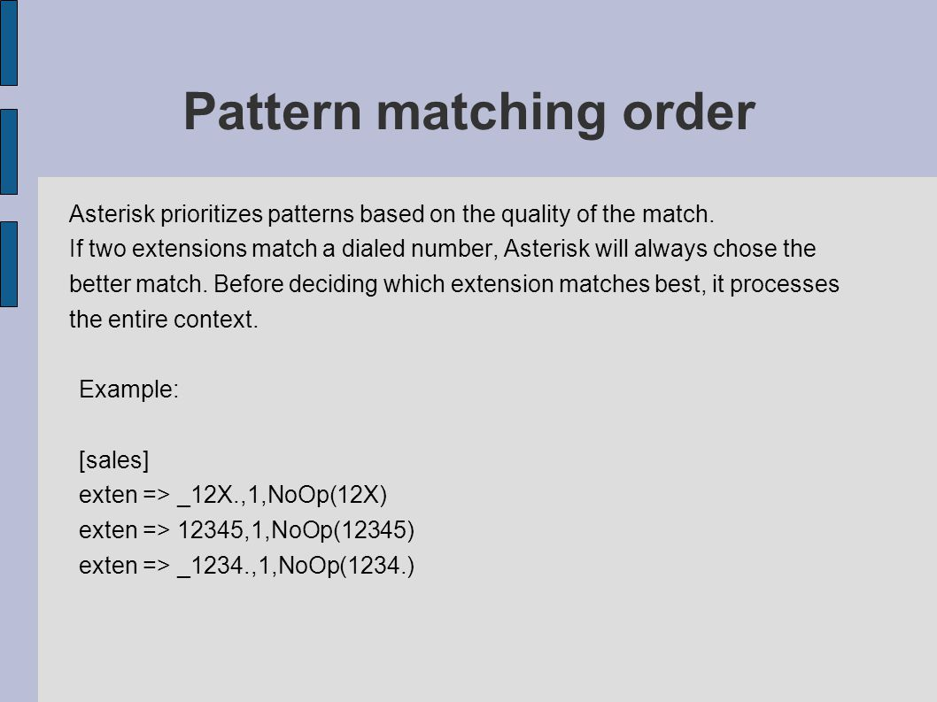 Pattern matching order Asterisk prioritizes patterns based on the quality of the match.
