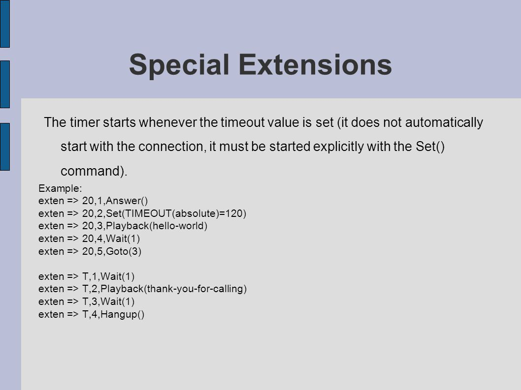 Special Extensions The timer starts whenever the timeout value is set (it does not automatically start with the connection, it must be started explicitly with the Set() command).