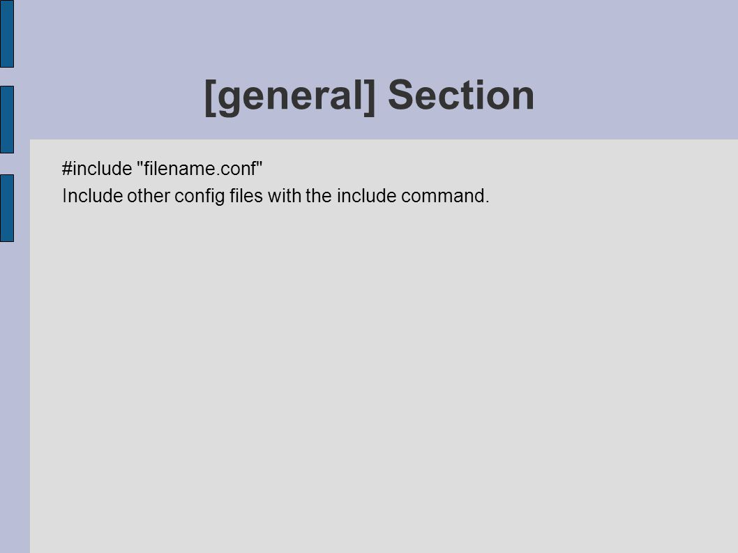 [general] Section #include filename.conf Include other config files with the include command.