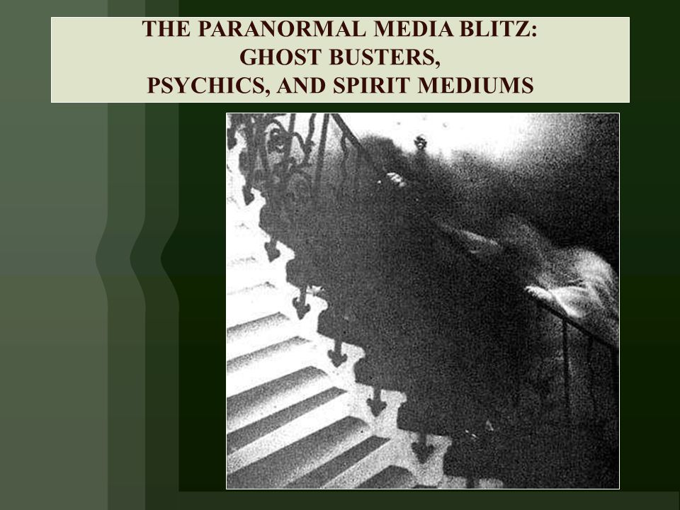THE PARANORMAL MEDIA BLITZ: GHOST BUSTERS, PSYCHICS, AND SPIRIT MEDIUMS