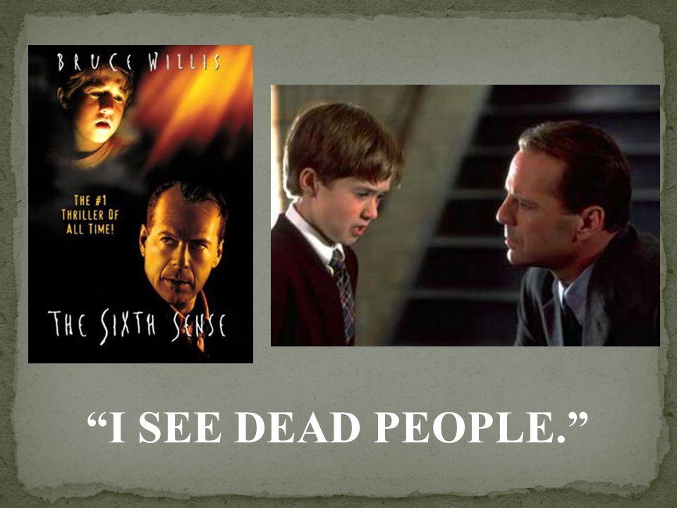 """""""I SEE DEAD PEOPLE."""""""