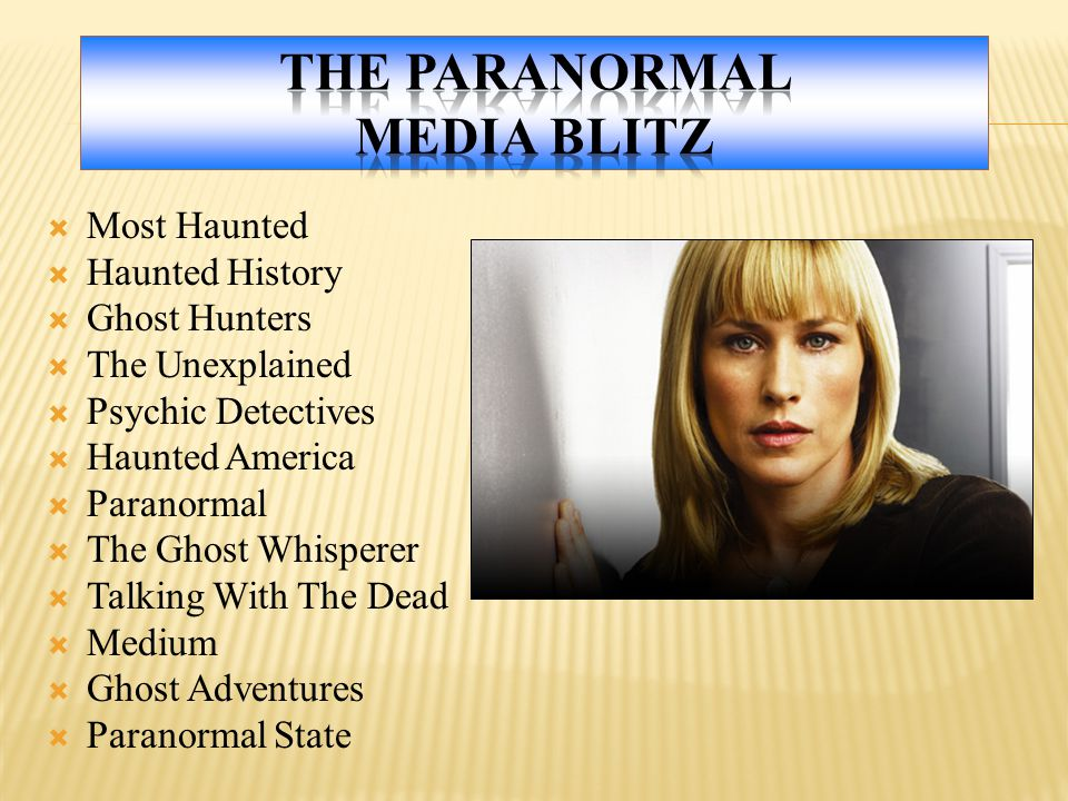  Most Haunted  Haunted History  Ghost Hunters  The Unexplained  Psychic Detectives  Haunted America  Paranormal  The Ghost Whisperer  Talking With The Dead  Medium  Ghost Adventures  Paranormal State