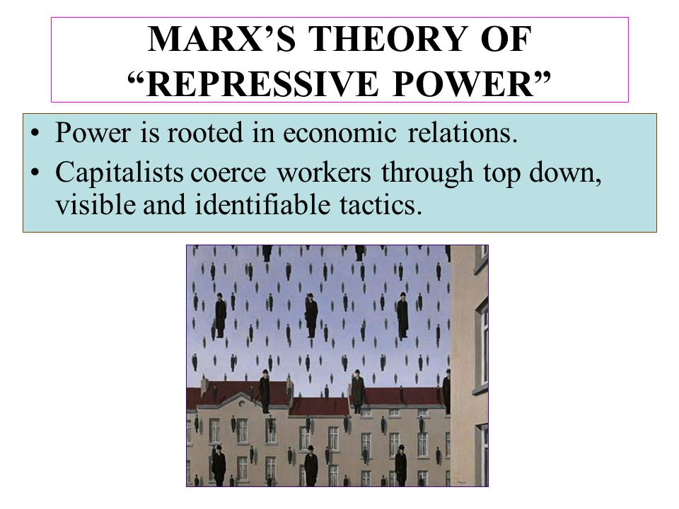 """Power is rooted in economic relations. Capitalists coerce workers through top down, visible and identifiable tactics. MARX'S THEORY OF """"REPRESSIVE POW"""