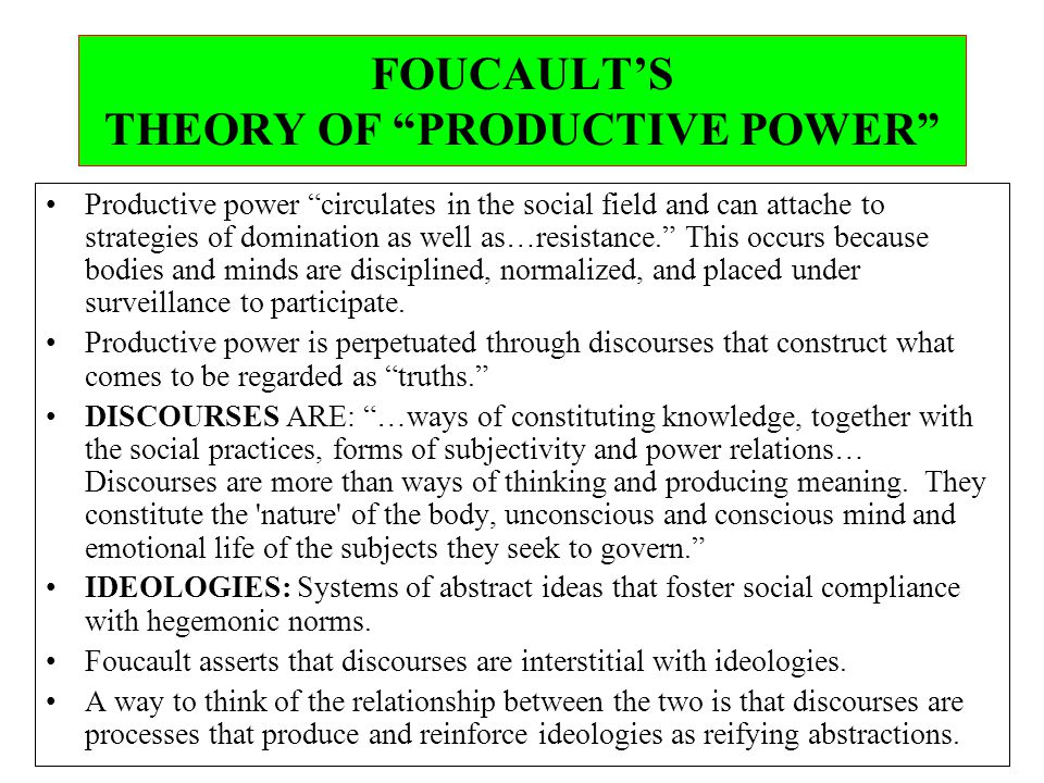 Productive power circulates in the social field and can attache to strategies of domination as well as…resistance. This occurs because bodies and minds are disciplined, normalized, and placed under surveillance to participate.