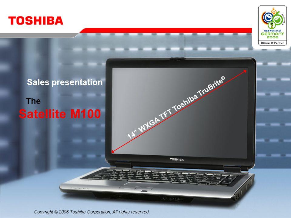 April 200621/Satellite M100 Simplified connectivity for any environment Built-in dual-mode Wireless LAN 802.11a/b/g Internal international V.90 modem (V.92 ready) Bluetooth™ V2.0 with EDR (Enhanced Data Rate)* 10/100/1000 Gigabit Ethernet LAN port* * On selected models