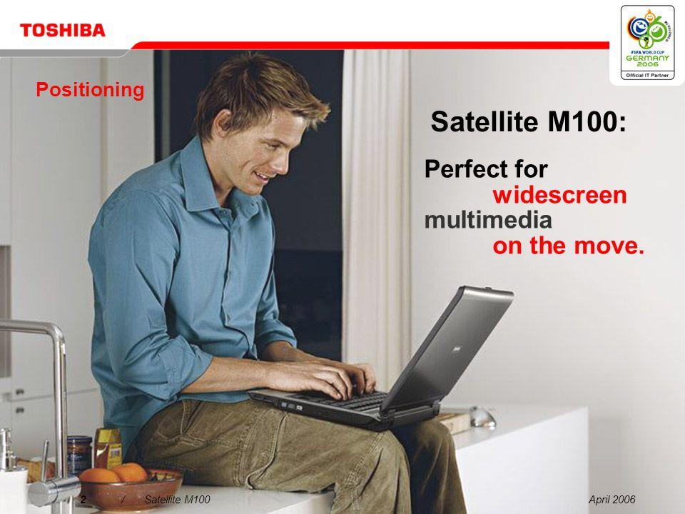 April 200612/Satellite M100 Why choose the Satellite M100.