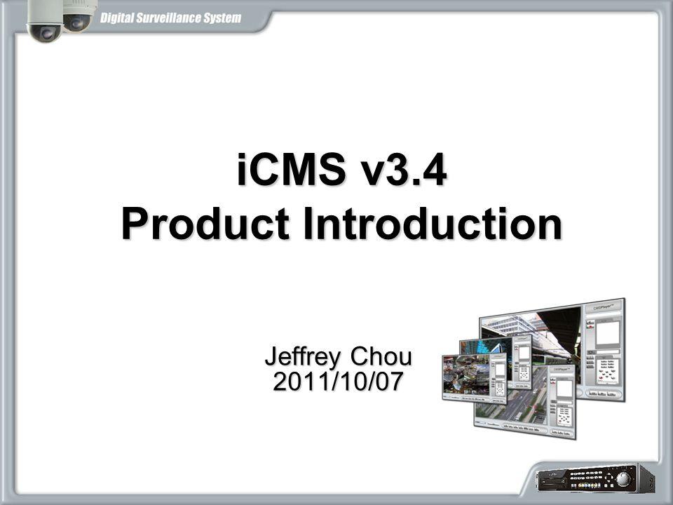 iCMS v3.4 Product Introduction Jeffrey Chou 2011/10/07