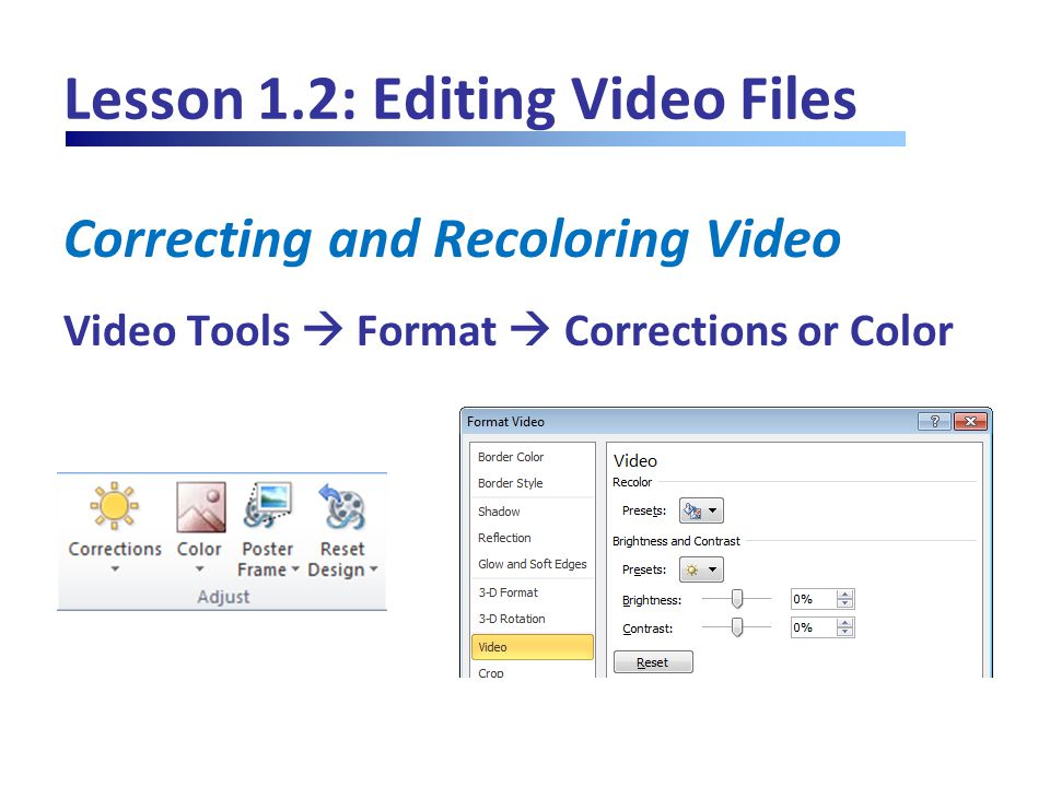 Lesson 1.2: Editing Video Files Correcting and Recoloring Video Video Tools  Format  Corrections or Color