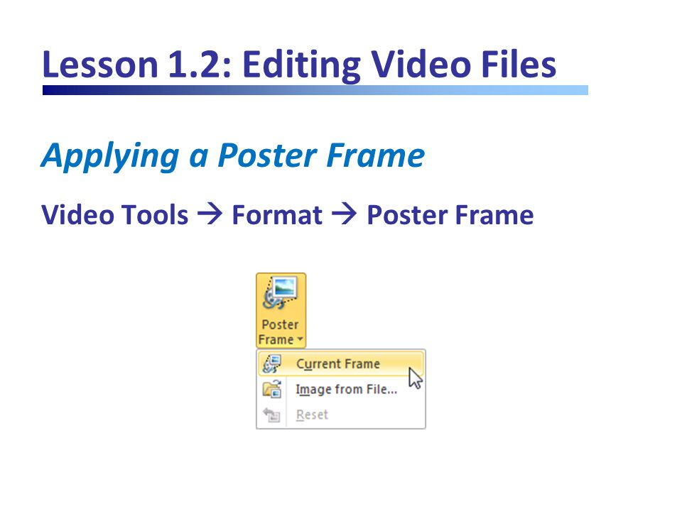 Lesson 1.2: Editing Video Files Applying a Poster Frame Video Tools  Format  Poster Frame