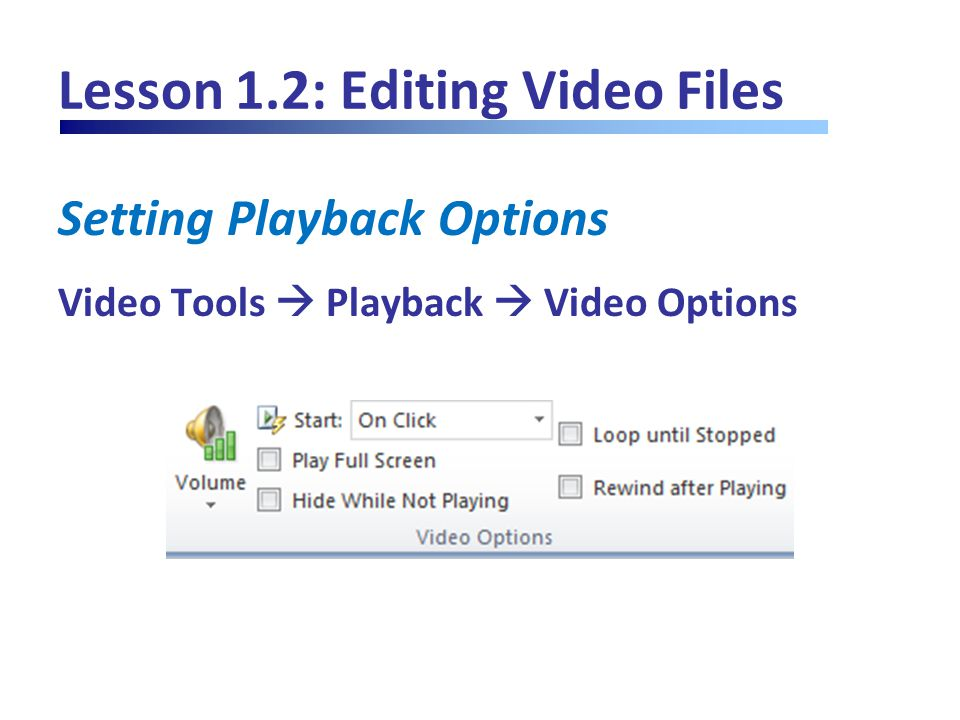 Lesson 1.2: Editing Video Files Setting Playback Options Video Tools  Playback  Video Options