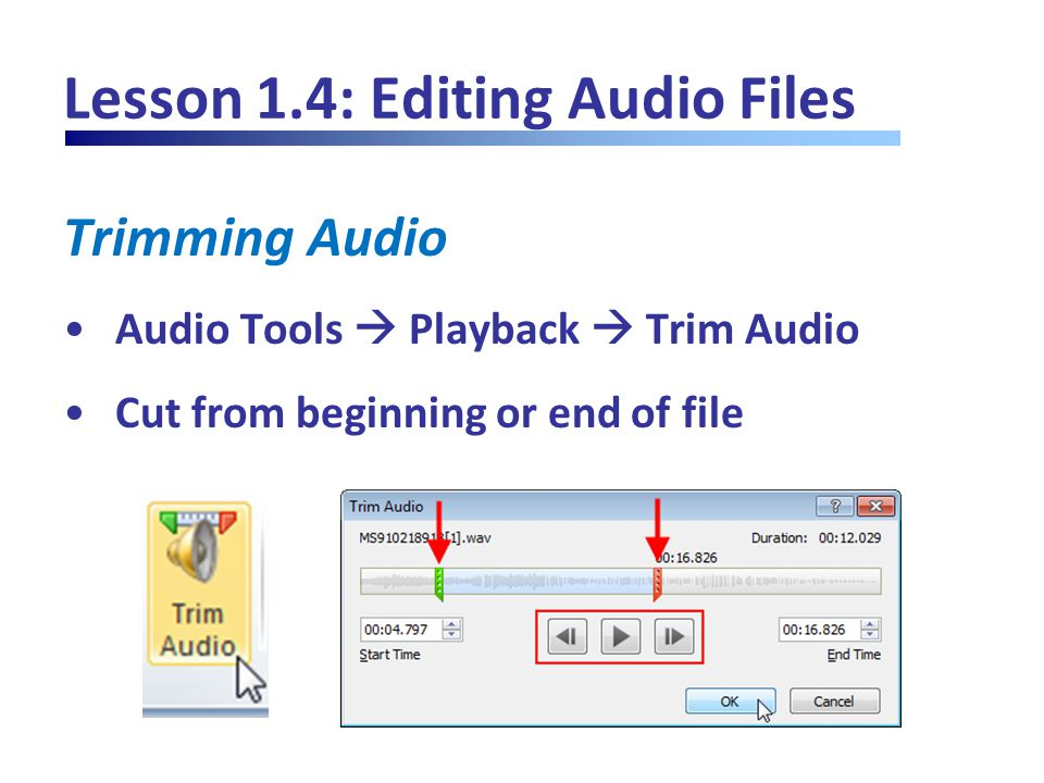 Lesson 1.4: Editing Audio Files Trimming Audio Audio Tools  Playback  Trim Audio Cut from beginning or end of file