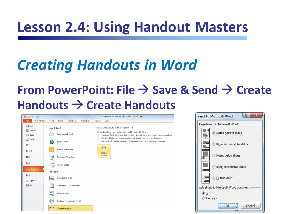 Lesson 2.4: Using Handout Masters Creating Handouts in Word From PowerPoint: File  Save & Send  Create Handouts  Create Handouts