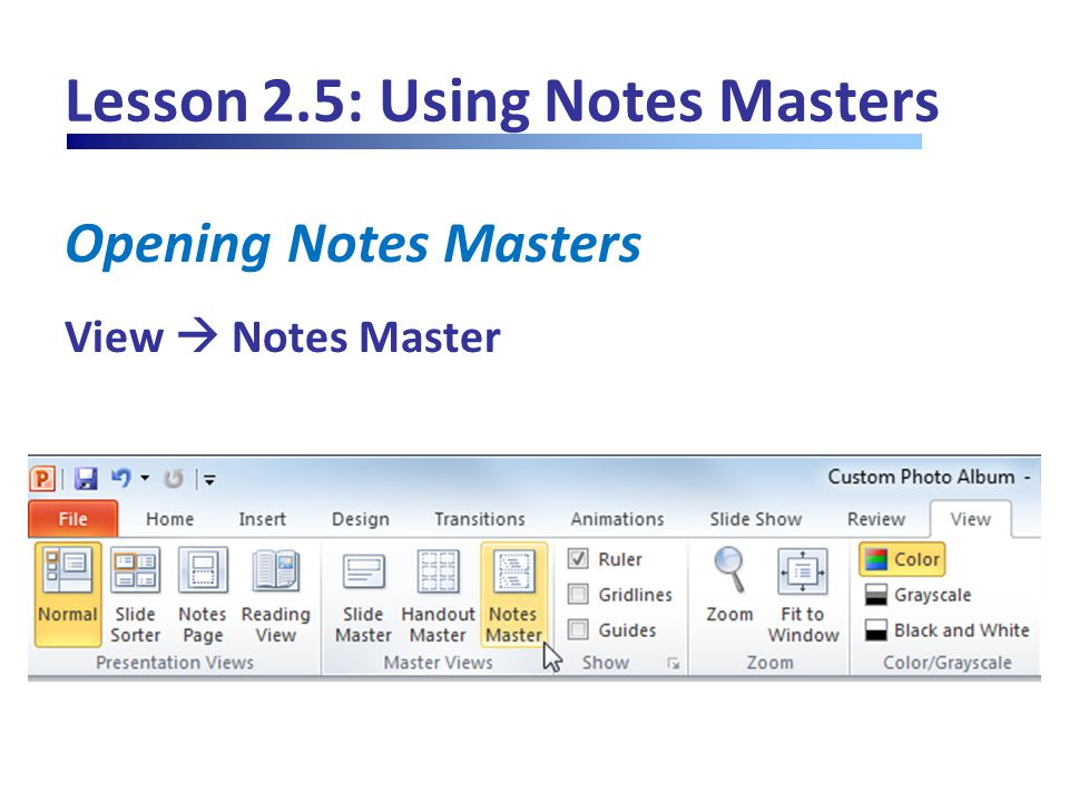 Lesson 2.5: Using Notes Masters Opening Notes Masters View  Notes Master