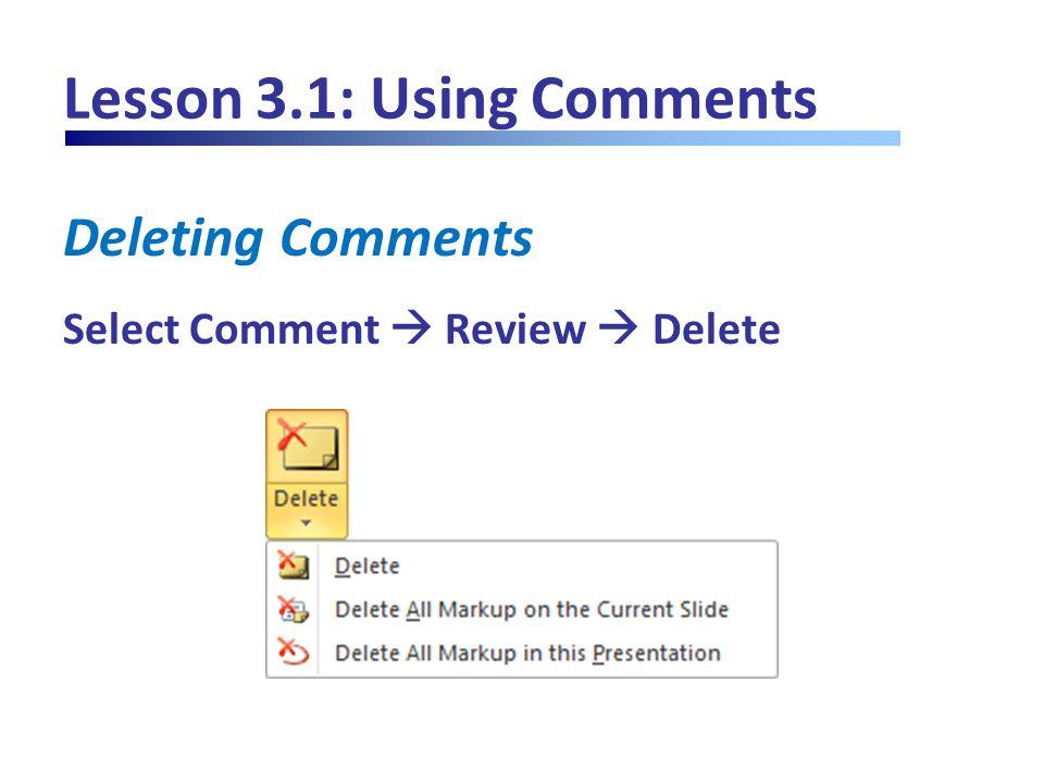 Lesson 3.1: Using Comments Deleting Comments Select Comment  Review  Delete