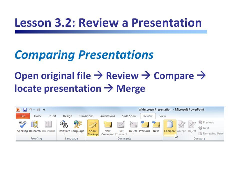 Lesson 3.2: Review a Presentation Comparing Presentations Open original file  Review  Compare  locate presentation  Merge
